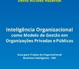 Inteligência organizacional como modelo de gestão em organizações privadas e públicas: guia para projeto de Organizational Business Intelligence - OBI . São Paulo: Atlas, 2015. (ISBN: 978 8597 0014 33). Autor: Denis Alcides Rezende