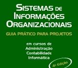 Sistemas de Informações Organizacionais: guia prático para projetos em cursos de administração, contabilidade e informática. 5 ed. São Paulo: Atlas, 2013. (ISBN: 978 85 224 7782 1). Autor: Denis Alcides Rezende.