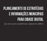 Planejamento de Estratégias e Informações Municipais para Cidade Digital: guia para projetos em prefeituras e organizações públicas. São Paulo: Atlas, 2012. (ISBN: 978 85 224 7101 0). Autor: Denis Alcides Rezende.