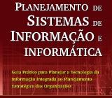 Planejamento de Sistemas de Informação e Informática: guia prático para planejar a tecnologia da informação integrada ao planejamento estratégico das organizações. 5 ed. São Paulo: Atlas, 2016. (ISBN: 978 85 224 6122 9). Autor: Denis Alcides Rezende.